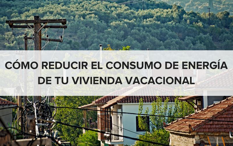 reducir el consumo de energía de tu vivienda vacacional