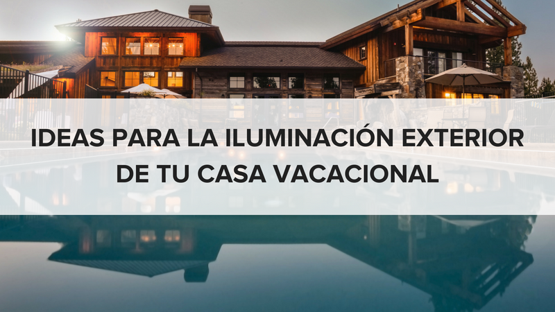 Ideas para la iluminación exterior de tu casa vacacional